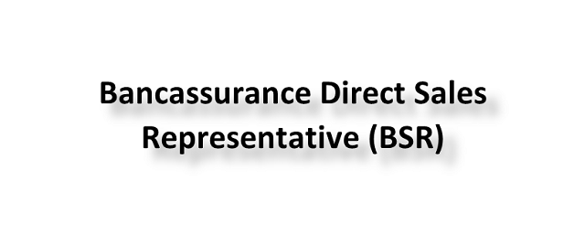 Bancassurance Direct Sales Representative (BSR)
